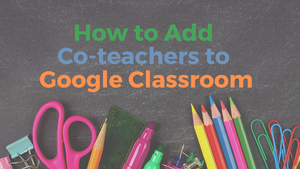 How to Add Co-teachers to Google Classroom