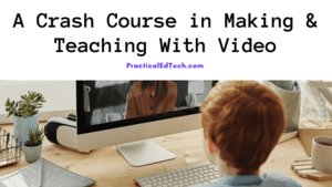 A Self-paced Crash Course in Making & Teaching With Video